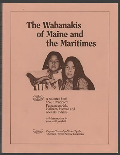 The Wabanakis of Maine and the Maritimes: A Resource Book