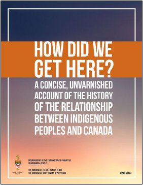 How Did We Get Here? A Concise, Unvarnished Account of the History of the Relationship Between Indigenous Peoples and Canada