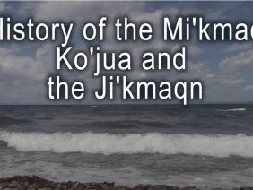 History of the Mi'kmaq Ko'jua and Ji'kmaqn